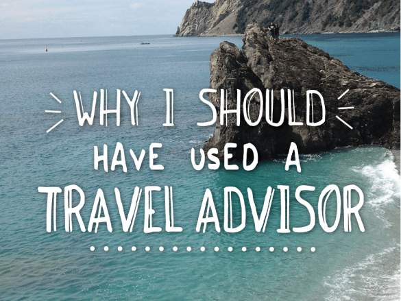 Why-I-Should-Have-Used-a-Travel-Advisor