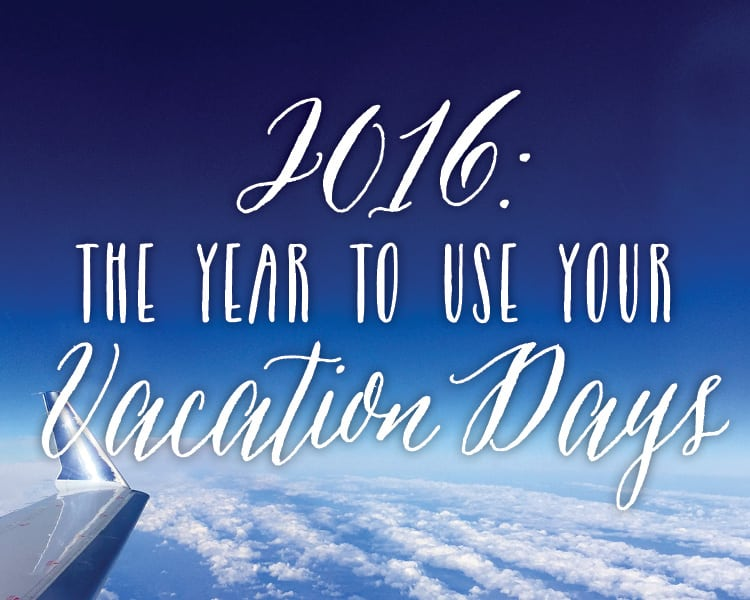 2016: The Year to Use Your Vacation Days | Brownell Travel